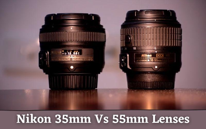 Nikon 35mm Vs 55mm Lenses